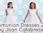 Communion Dresses 2016 by Joan Calabrese