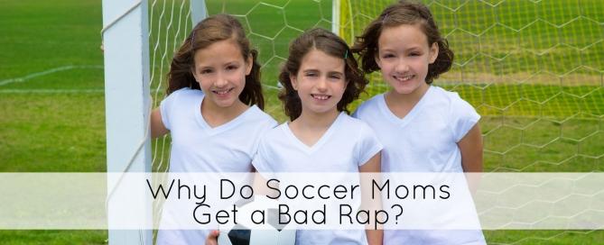 Why do soccer moms get a bad rap?
