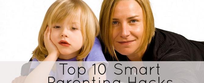 Top 10 Smart Parenting Hacks
