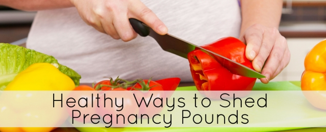 Healthy Ways to Shed Pregnancy Pounds