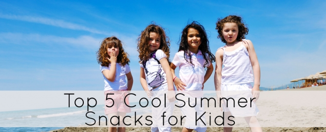 Top 5 Cool Summer Snacks for Kids