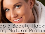 Top 5 Beauty Hacks Using Natural Products